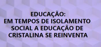 EM TEMPOS DE ISOLAMENTO SOCIAL A EDUCAÇÃO DE CRISTALINA SE REINVENTA