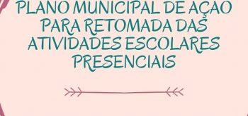 PLANO MUNICIPAL DE AÇÃO PARA RETOMADA DAS ATIVIDADES ESCOLARES PRESENCIAIS